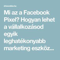 Mi az a Facebook Pixel? Hogyan lehet a vállalkozásod egyik leghatékonyabb marketing eszköze? | Driveonline.hu