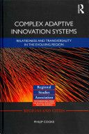 Complex adaptive innovation systems : relatedness and transversality in the evolving region / Philip Cooke http://permalink.opc.uva.nl/item/003348377