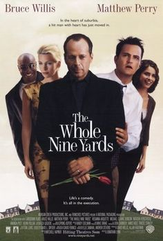 The Whole Nine Yards (2000) Bruce Willis, Mathew Perry, Rosanna Arquette, Amanda Peet,     Harland Williams, Kevin Pollak, Michael Clarke Duncan