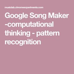 Google Song Maker -computational thinking - pattern recognition