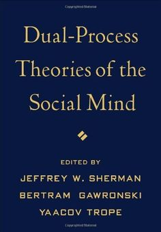 Dual-Process Theories of the Social Mind by Jeffrey W Sherman et al.. Classmark I.1.136. Check availability on LibrarySearch http://search.lib.cam.ac.uk.