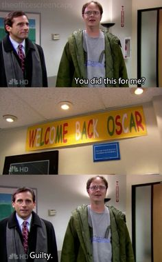 """""""You did this for me?"""" *Welcome Back Oscar* """"Guilty"""". The Office :) Michael always gets himself in those awkward situations lol Dwight's face"""