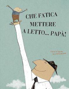 Che fatica mettere a letto papà. C. Saurdo, K Di Giacomo. La Margherita edizioni.