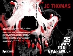 Cover design for 25 Ways To Kill A Werewolf by Jo Thomas for Fox Spirit books.