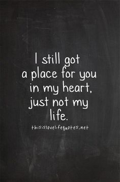 I Still Got A Place For You In My Heart, Just Not My Life life quotes quotes quote moving on quotes quotes about moving on N and J Sad Quotes, Great Quotes, Love Quotes, Motivational Quotes, Inspirational Quotes, Super Quotes, People Quotes, Family Hurt Quotes, My Heart Hurts Quotes