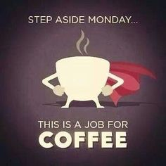 Coffee is always a good idea, especially when you have a case of the Mondays.