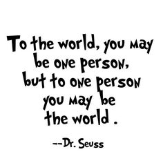 to the world you may be one person quote Source by The post 40 Inspirational Dr Seuss Quotes Friendship Quotes appeared first on Quotes Pin. Inspirational Artwork, Short Inspirational Quotes, Motivational Quotes For Life, Funny Quotes, True Quotes, Quotes Quotes, Qoutes, Funny New Year Quotes, Sunday Quotes Funny