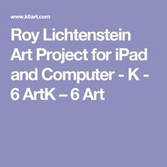 Roy Lichtenstein Art Project for iPad and Computer - K - 6 ArtK – 6 Art