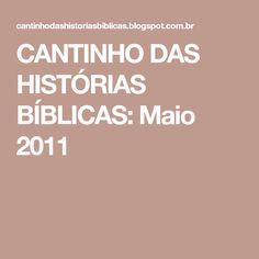 CANTINHO DAS HISTÓRIAS BÍBLICAS: Maio 2011