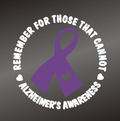 Remember For Those That Cannot - Alzheimer& Awareness Alzheimer Care, Dementia Care, Alzheimer's And Dementia, Alzheimer's Walk, Walk To End Alzheimer's, Alzheimers Quotes, Alzheimers Awareness, Cancer Awareness, Elderly Care