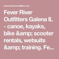 Fever River Outfitters Galena IL - canoe, kayaks, bike & scooter rentals, wetsuits & training. Fever River Outfitters Galena, IL (815) 776-9425