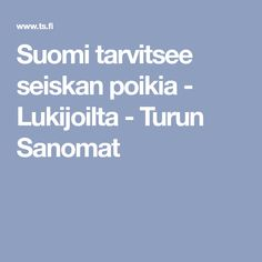 Suomi tarvitsee seiskan poikia - Lukijoilta - Turun Sanomat