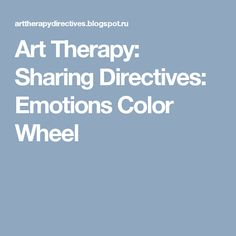 Art Therapy: Sharing Directives: Emotions Color Wheel