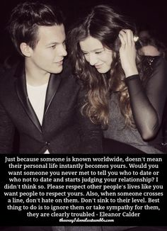 """Even if Eleanor didn't really say this I totally agree. I dream of becoming a pretty well known singer someday. My only hesitation is the unwanted attention and publicity that my """"personal life"""" would receive. Respect, people. They deserve to have some privacy."""