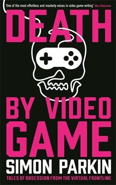 Death by Video Game: Tales of Obsession from the Virtual Frontline: 9781781254219: Amazon.com: Books