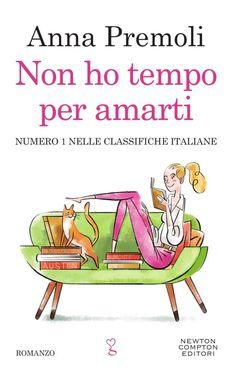 Titolo: Non ho tempo per amarti Autrice: Anna Premoli Genere: Contemporary Romance Casa Editrice: Newton Compton Editori ...
