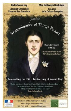 "PASSED: Hosted by Larry Bensky, Radio Proust: ""Remembrance of things: Proust reading"" Berkeley on November, 14th! Participate in an evening commemorating the 100th anniversary of Proust's Swann's Way. The event will feature William Carter's new translation (Yale University Press), bi-lingual readings by Susan Stone and Lisa Taylor, music that influenced Proust performed by Sarah Cahill, Jerry Kuderna, and Rene Mandel, tea and madeleines. 