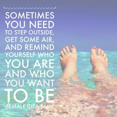 Sometimes you need to step outside, get some air, and remind yourself who you are and who you want to be