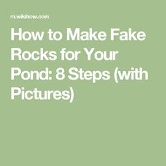 How to Make Fake Rocks for Your Pond: 8 Steps (with Pictures)