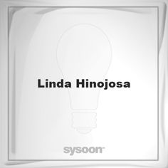 Linda Hinojosa: Page about Linda Hinojosa #member #website #sysoon #about