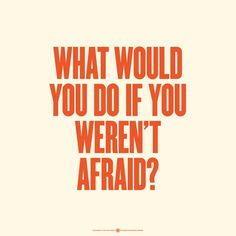 what would you do if you weren't afraid quote - Google Search