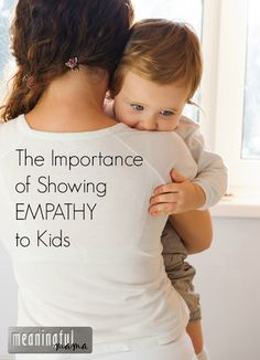"""The Importance of Showing Empathy - """"Just because you recognize and understand a child's behavior doesn't mean you have to agree with it. It simply is acknowledging and trying to understand and label the emotions they experience."""""""