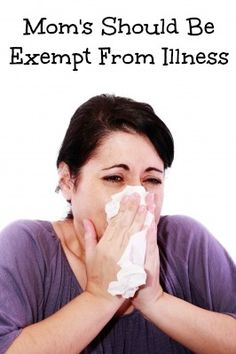 Mom's Should Be Exempt From Illness #parenting #moms