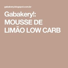 Gabakery!: MOUSSE DE LIMÃO LOW CARB