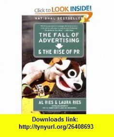 The Fall of Advertising and the Rise of PR (9780060081997) Al Ries, Laura Ries , ISBN-10: 0060081996  , ISBN-13: 978-0060081997 ,  , tutorials , pdf , ebook , torrent , downloads , rapidshare , filesonic , hotfile , megaupload , fileserve