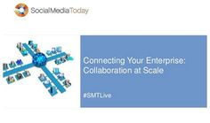 Connecting Your Enterprise: Collaboration at Scale | Social Media Today