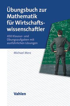 """Über 400 Übungs- und Klausuraufgaben mit ausführlichen Lösungen und unterschiedlichen Schwierigkeitsgraden: die Ergänzung zum Lehrbuch """"Mathematik für Wirtschaftswissenschaftler"""" von Merz/Wüthrich gegeben."""