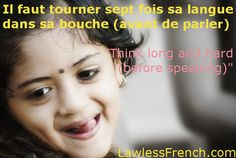 Don't hold your tongue until you've read this lesson on the French proverb tourner sept fois sa langue dans sa bouche. https://www.lawlessfrench.com/expressions/tourner-7-fois-sa-langue-dans-sa-bouche/