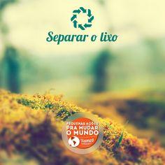 Peunas ações para mudar o mundo: 3 R's pra vida: reduzir, reutilizar e reciclar.