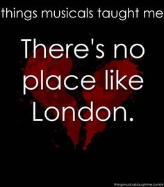 There's no place like London ~ Sweeney Todd: The Demon Barber of Fleet Street