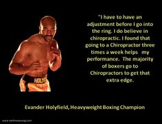 Evander Holyfield and chiropractic-awesome quote! Chiropractic Humor, Chiropractic Office, Family Chiropractic, Sports Chiropractor, Heavyweight Boxing, Boxing Champions, Holistic Medicine, Back Exercises, Boxing Workout