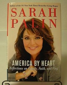 Signed Sarah Palin America by Heart Reflections on Family Faith and Flag 1st Ed.