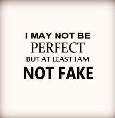 I'am not perfect ... You are fucking FAKE ... MG