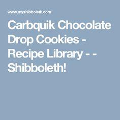 Carbquik Chocolate Drop Cookies - Recipe Library  -  - Shibboleth!