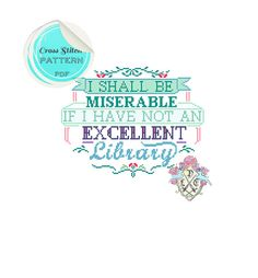 I shall be miserable if I have not an excellent library. Jane Austen Typography Cross Stitch Pattern. Digital Download PDF.