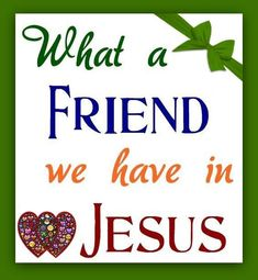 What a Friend we have in Jesus.