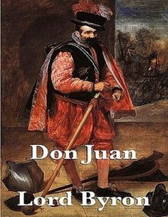 Don Juan is a long, digressive satiric poem by Lord Byron, based on the legend of Don Juan, which Byron reverses, portraying Juan not as a womaniser but someone easily seduced by women. It is a variation on the epic form. Don Juan has a humorous, satirical bent. Modern critics generally consider it to be Byron's masterpiece.