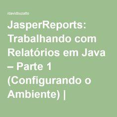 JasperReports: Trabalhando com Relatórios em Java – Parte 1 (Configurando o Ambiente) | /davidbuzatto