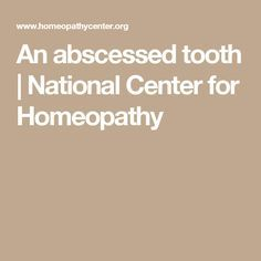 An abscessed tooth   National Center for Homeopathy