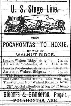 Another stage line around the same time as the last post. This is from the 1884 Pocahontas Star Herald. Only takes 4 1/2 hours each way to get from Hoxie to Pocahontas via stage coach with a stop in Walnut Ridge. Biggers & Simington, proprietors.