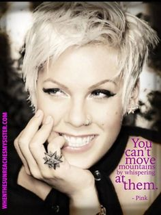 """""""You can't move mountains by whispering at them."""" #Pink #LetsMoveMountains"""