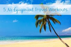 5 No Equipment Travel Workouts via @Hillary | Nutrition Nut on the Run