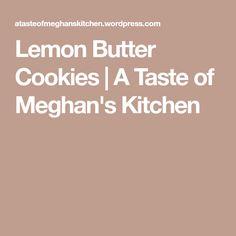 Lemon Butter Cookies   A Taste of Meghan's Kitchen