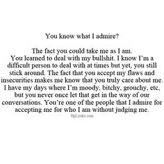 You're One Of The People That I Admire For Accepting Me For Who I Am WIthout Judging Me