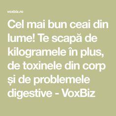 Cel mai bun ceai din lume! Te scapă de kilogramele în plus, de toxinele din corp și de problemele digestive - VoxBiz