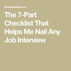 The 7-Part Checklist That Helps Me Nail Any Job Interview